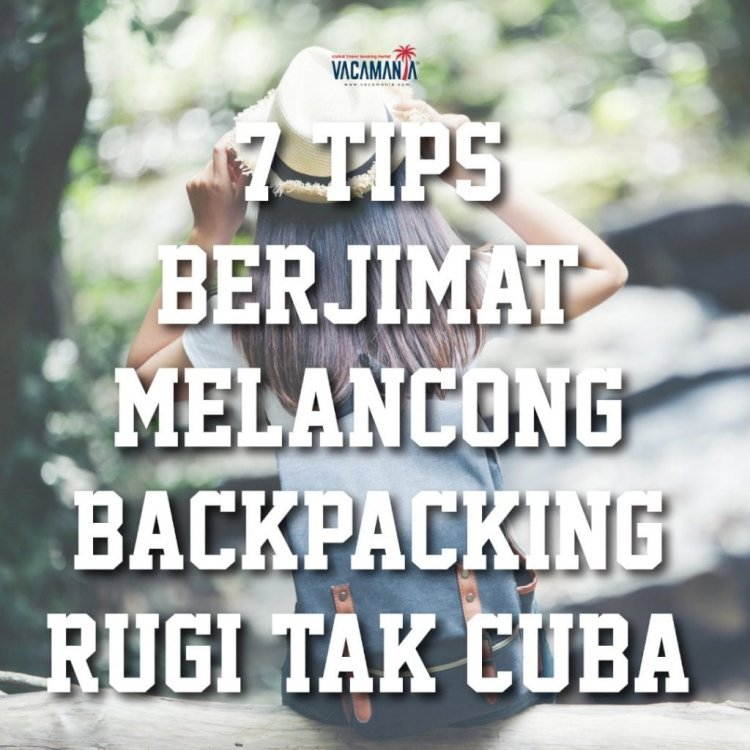 7 Tips on Traveling Backpacking